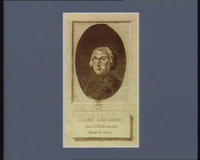 L' Abbé Gregoire curé d'Emberménil, député de Nanci : [estampe]