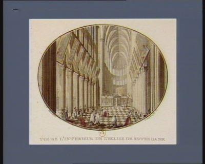 Vue de l'interieur de l'eglise de Notre Dame [estampe]