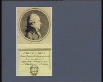J.n Bern.d Albert ancien batonier des avocats du conseil souverain d'Alsace. Député des 10 villes imp.l. d'Alsace à l'Assemblée nat.le de 1789 : [estampe]
