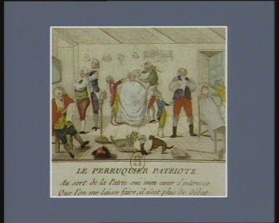 Le  Perruquier patriote au sort de la patrie oui mon coeur s'interesse, que l'on me laisse faire, il n'est plus de débat : je rase le Clergé, je peigne la Noblesse, j'accomode le Tiers-etat : [estampe]