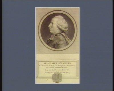 Jean Sifrein Maury prédicateur du Roy, l'un des 40 de l'Académie né à Voréas Avignonois en 1746, député de Peronne, Roye &<em>c</em>. aux Etats généraux de 1789 : [estampe]