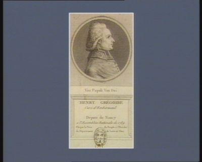 Henry Grégoire curé d'Embermenil député de Nancy <em>a</em> l'Assemblée nationale de 1789 elu par la voix du peuple <em>à</em> l'evêché du département de Loire et Cher Vox Populi Vox Dei : [estampe]