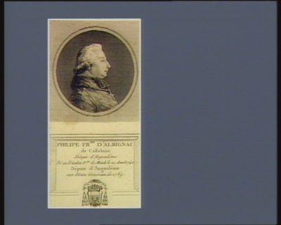 Philipe Fr.ois d'Albignac de Castelnau evêque d'Angoulême né au Triadou d.se de Mende le 20 aoust 1742 député d'Angoulême aux Etatx généraux de 1789 : [estampe]
