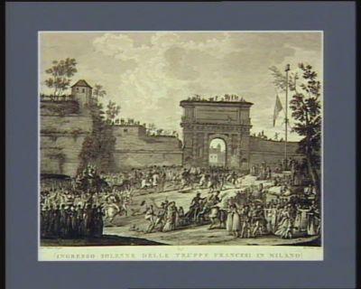 Ingresso solenne delle truppe francesi in Milano li 15 maggio 1796 : [estampe]