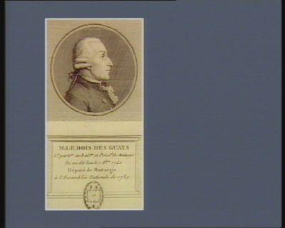 M. le Bois des Guays l.t parti.er au bail.ge et prési.al de Montargis né au dit lieu le 7 X.bre 1740 député de Montargis à l'Assemblée nationale de 1789 : [estampe]
