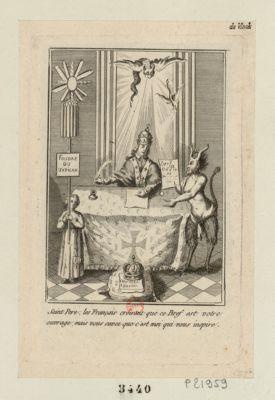 Saint Pere ; les Français croiront que ce bref est votre ouvrage, mais vous savez que c'est moi qui vous inspire [estampe]