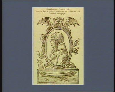 Jean-Baptiste Carrier auteur des noyades, fusillades et inventeur des bateaux à soupape... : [estampe]