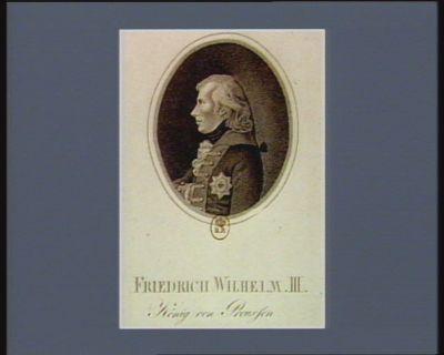 Friedrich Wilhelm <em>III</em> König von Preussen gebohren d. 3 Aug. <em>1770</em> Kön. seit d. 16 Nov. 1797 : [estampe]