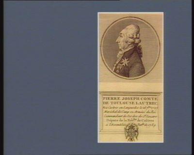 Pierre Joseph comte de Toulouse Lautrec né à Castres en Languedoc le 26 7.bre 1727 maréchal de camp ez armées du Roi commandant de l'ordre de St Lazare députe de la noblesse de Castres à l'Assemblée nat.le de 1789 : [estampe]