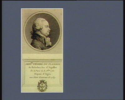 Arm.nd Désiré du Plessis de Richelieu duc d'Aiguillon né à Paris le 31 8.bre 1761 député d'Agen aux Etats généraux de 1789 : [estampe]