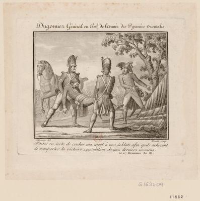 Dugommier général en chef de l'armée des Pyrenées orientales faites en sorte de cacher ma mort à nos soldats afin quils achevent de remporter la victoire consolation de mes derniers momens. Le 27 brumaire an III : [estampe]