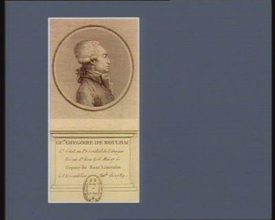 Gu.me Gregoire de Roulhac l.t gnal au présidial de Limoges né au d.t lieu le 6 mai 1751 député du Haut Limousin à l'Assemblée nat.le de 1789 : [estampe]