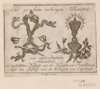 Vier ge-heim verborgene Silhouetten, von ausserordentlicher Aehnlichkeit des unglücklichen Königs und der Königin von Frankreich nebst dem König und der Königin von England : [estampe]
