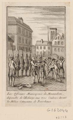 Les  Officiers municipaux de <em>Montauban</em>, dépouillé de l'echarpe aux trois couleurs devant la milice citoyenne de Bourdeaux [estampe]