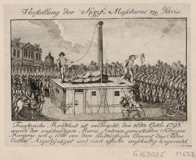 Vorstellung der Köpf-Maschiene zu Paris Frankreichs Mordthat ist volbracht den 16ten Octobr. <em>1793</em> wurde der unschildigen Maria Antonia verwittibten königen Morgens um 4 Uhr von dem Bludtürstigen Convent das Todens Urtheil Angekünliget und nach elfuhr unschultig hingericht : [estampe]