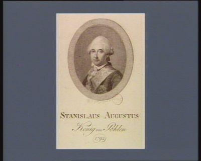 <em>Stanislaus</em> <em>Augustus</em> König von Pohlen 1792 [estampe]