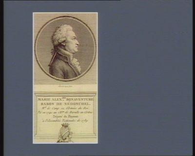 Marie Alex.dre Bonaventure baron de Nédonchel m.al de camp ez armées du roi. Né en 1741 au ch.au de Baralle en Artois. Député du Haynaut à l'Assemblée nationale de 1789 : [estampe]