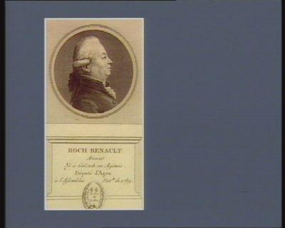 Roch Renault avocat né <em>à</em> Golsech en Ajénois. Député d'Agen <em>à</em> l'Assemblée nat.le de 1789 : [estampe]
