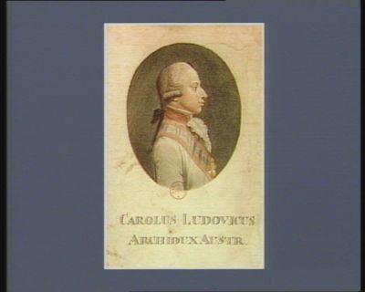 Carolus Ludovicus archidux Austr [estampe]