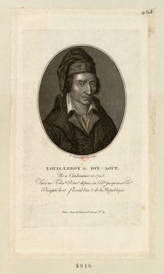 Louis Leroy dit Dix-Aout ne a Coulommier en 1743, juré au tribu.le révo.re depuis sa cre.on jusqu'au <em>10</em> ter.or, décapité le 18 floréal l'an 3 de la République : [estampe]