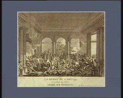 La  <em>Journée</em> du 10 août 1792 ou la chute du trône dédiée aux patriotes : [estampe]