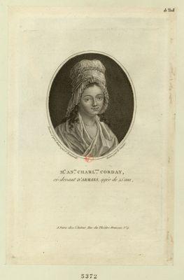 M.ie Anne Charlotte Corday ci-devant d'Armans agée de 25 ans née au village de S. Saturnin... : [estampe]