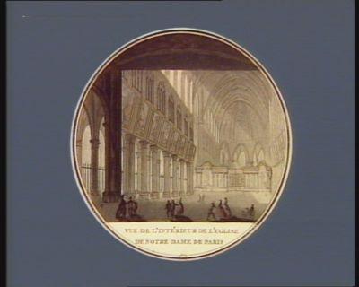 Vue de l'intérieur de l'eglise de Notre Dame de Paris cette eglise fut commencée vers l'an 1160... : [estampe]