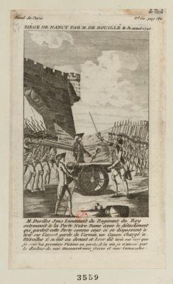 Siège de Nancy par M. de Bouillé le 31 aoust 1790 M. Desilles sous lieutenant du Regiment du roy se trouvoit à la porte Notre Dame avec le détachement qui gardoit cette porte comme ceux ci se disposoient à tirér sur l'avant garde de l'armée, un canon chargé à mitrailles il se mit au devant et leur dit tirés sur moi que je sois la <em>premiere</em> <em>victime</em> en perdant la vie je n'aurai pas la douleur de voir massacrer mes freres et mes camarades : [estampe]