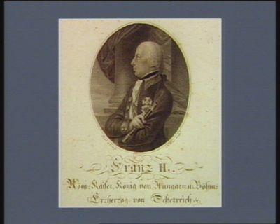 Franz II Röm. Kaiser, König von Hungarn <em>u</em>. Böhm. Erzherzog von Oesterreich &. : [estampe]