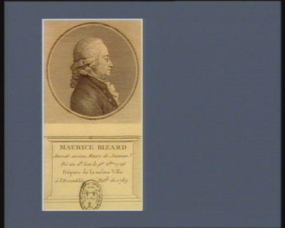 Maurice Bizard avocat, ancien maire de Saumur né au d.t lieu le p.er X.bre 1726 député de la même ville à l'Assemblée nat.le de 1789 : [estampe]