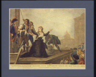 Le  dernier supplice de Madame Anne Elisabeth soeur du Roy Louis XVI <em>guillottinée</em> le 10 mai 1794 : [estampe]