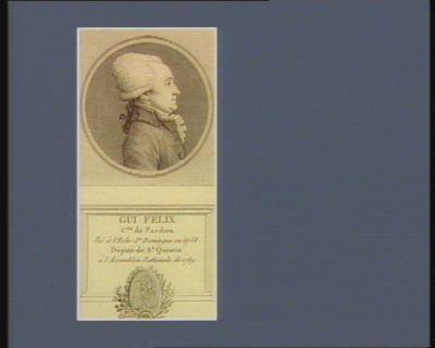 Gui Felix c.te de Pardieu né à l'Isle St Domingue en 1758 député de St Quentin à l'Assemblée nationale de 1789 : [estampe]