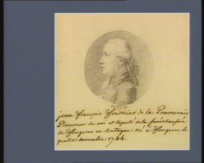 Jean François Fournier de la Pommerais procureur du Roi et député de la sénéchaussée de Fougères en Bretagne, né à Fougères le quatre novembre 1744 : [dessin]