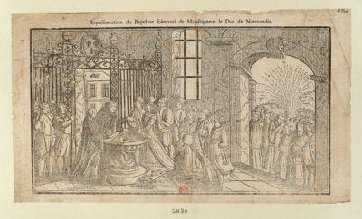Représentation du Baptême solemnel de Monseigneur le Duc de Normandie [estampe]