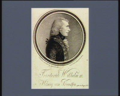 Friederich Wilhelm <em>III</em> König von Preussen geb. d. 3 Augu. <em>1770</em> Kön. seit d. 16 Novem. 1797 : [estampe]