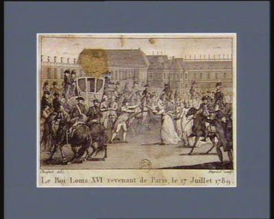 Le  Roi Louis XVI revenant de Paris, le 17 juillet 1789 [estampe]