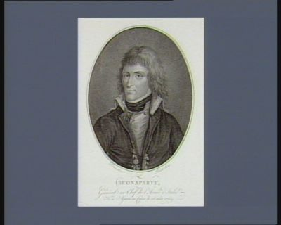 Buonaparte, général en chef de l'armée d'Italie né à Ajaccio en Corse le 15 août 1769 : [estampe]