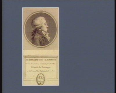 M. Trehot de Clermont né à Pont-Crois en Bretagne en 1762 député de Bretagne à l'Assemblée nationale de 1789 : [estampe]