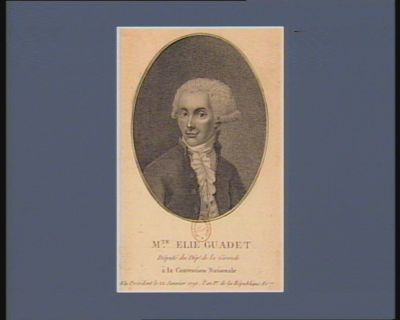 M.te Elie Guadet deputé du dép.t de la Gironde à la Convention nationale élu président le 22 janvier 1792, l'an 1.er de la République fr.c.e : [estampe]