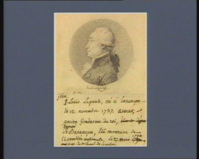 Jean Louis Lapoule né à Besançon le 12 novembre 1737 avocat, ancien gendarme du Roi député de Besançon, elu secretaire de l'Assemblée nationale, le 27 mars <em>1790</em> juge du tribunal de cassation : [dessin]