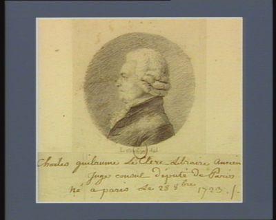 Charles Guïlaume Le Clerc libraire ancien juge consul député de Paris né à Paris le 28 8.bre 1723 : [dessin]