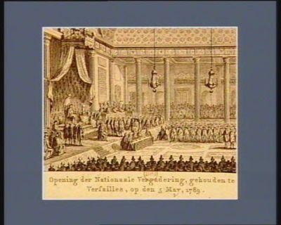 Opening der Nationaale Vergadering, gehouden te Versailles, op den 5 may, 1789 [estampe]
