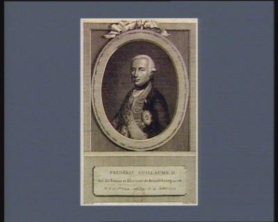 Frédéric Guillaume II Roi de Prusse et Electeur de Brandebourg en 1786 né le 27 7.bre 1744, remarié le 14 juillet 1779 : [estampe]